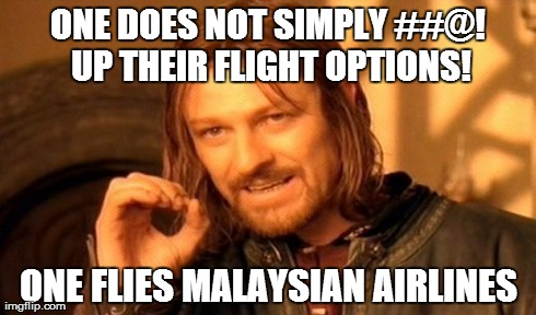 One Does Not Simply Meme | ONE DOES NOT SIMPLY ##@! UP THEIR FLIGHT OPTIONS! ONE FLIES MALAYSIAN AIRLINES | image tagged in memes,one does not simply | made w/ Imgflip meme maker