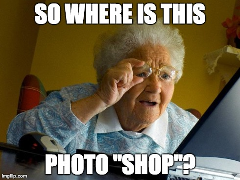 "Grandma Finds The Internet Meme | SO WHERE IS THIS PHOTO ""SHOP""? 