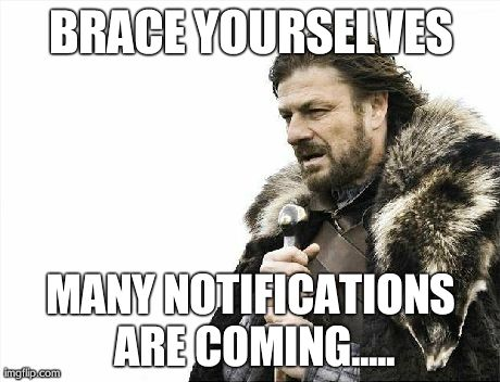 Brace Yourselves X is Coming Meme | BRACE YOURSELVES MANY NOTIFICATIONS ARE COMING..... | image tagged in memes,brace yourselves x is coming | made w/ Imgflip meme maker