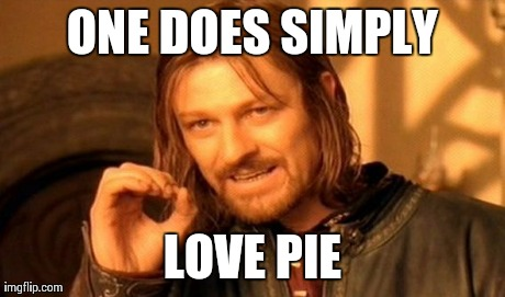 Dat Stuf's Good  | ONE DOES SIMPLY LOVE PIE | image tagged in memes,one does not simply | made w/ Imgflip meme maker