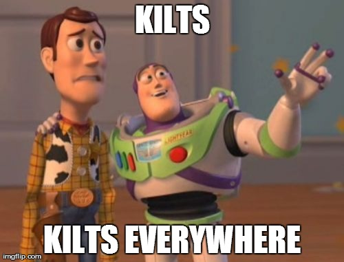 X, X Everywhere Meme | KILTS KILTS EVERYWHERE | image tagged in memes,x x everywhere | made w/ Imgflip meme maker
