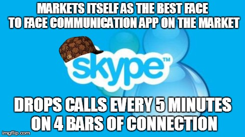 Skype | MARKETS ITSELF AS THE BEST FACE TO FACE COMMUNICATION APP ON THE MARKET DROPS CALLS EVERY 5 MINUTES ON 4 BARS OF CONNECTION | image tagged in memes,skype,scumbag | made w/ Imgflip meme maker