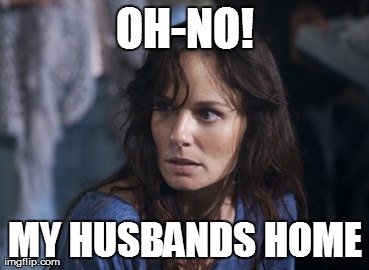 Bad Wife Worse Mom | OH-NO! MY HUSBANDS HOME | image tagged in memes,bad wife worse mom | made w/ Imgflip meme maker