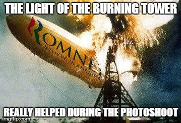 Romneys Hindenberg | THE LIGHT OF THE BURNING TOWER REALLY HELPED DURING THE PHOTOSHOOT | image tagged in memes,romneys hindenberg | made w/ Imgflip meme maker