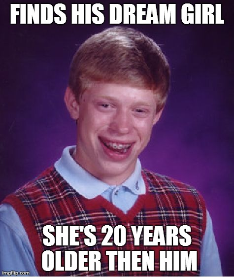 Bad Luck Brian And His Dream Girl - Imgflip-9060
