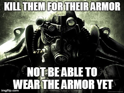 KILL THEM FOR THEIR ARMOR NOT BE ABLE TO WEAR THE ARMOR YET | image tagged in gaming | made w/ Imgflip meme maker