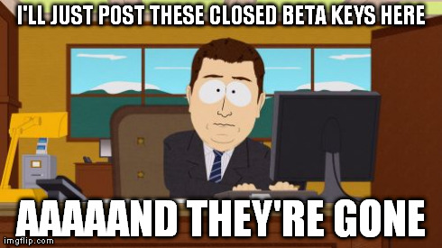 Aaaaand Its Gone Meme | I'LL JUST POST THESE CLOSED BETA KEYS HERE AAAAAND THEY'RE GONE | image tagged in memes,aaaaand its gone | made w/ Imgflip meme maker