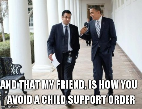 Barack And Kumar 2013 | AND THAT MY FRIEND, IS HOW YOU AVOID A CHILD SUPPORT ORDER | image tagged in memes,barack and kumar 2013 | made w/ Imgflip meme maker