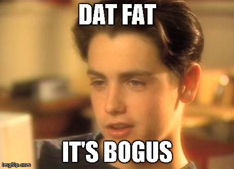 DAT FAT IT'S BOGUS | image tagged in dats bogus | made w/ Imgflip meme maker