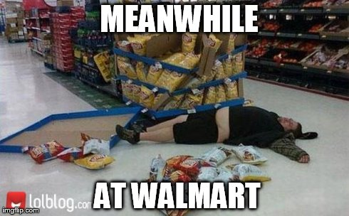 walmart | MEANWHILE AT WALMART | image tagged in walmart | made w/ Imgflip meme maker