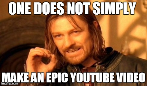 Epic Youtube Videos | ONE DOES NOT SIMPLY  MAKE AN EPIC YOUTUBE VIDEO | image tagged in memes,one does not simply,epic,epic videos,youtube,youtubers | made w/ Imgflip meme maker
