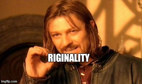 One Does Not Simply Meme | RIGINALITY | image tagged in memes,one does not simply | made w/ Imgflip meme maker