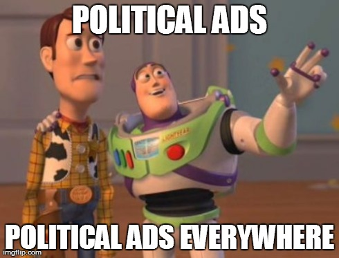 Political Ads Everywhere | POLITICAL ADS POLITICAL ADS EVERYWHERE | image tagged in memes,x x everywhere,political,political ads | made w/ Imgflip meme maker