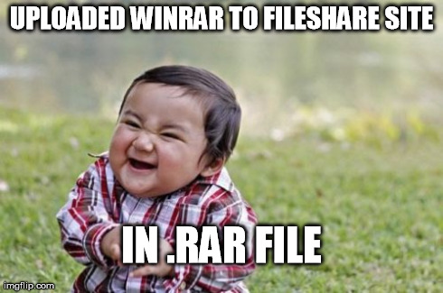 I hate those guys | UPLOADED WINRAR TO FILESHARE SITE IN .RAR FILE | image tagged in memes,evil toddler,winrar,funny | made w/ Imgflip meme maker