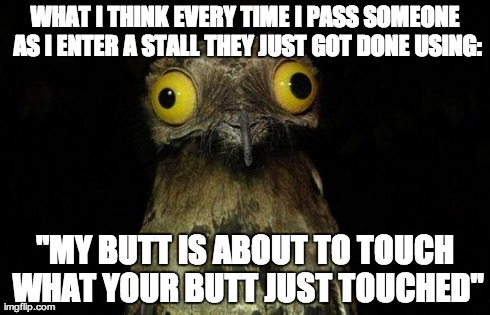 Started Doing This In Public Bathrooms A Couple Years Ago Now I Cant Help But Think It