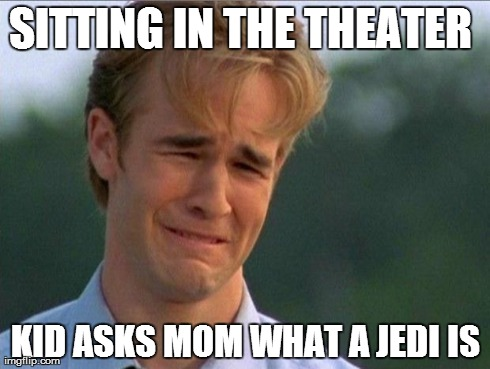 1990s First World Problems | SITTING IN THE THEATER  KID ASKS MOM WHAT A JEDI IS | image tagged in crying dawson | made w/ Imgflip meme maker