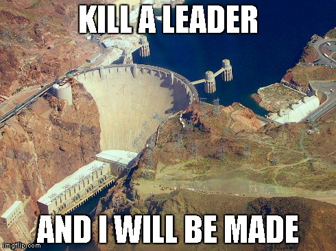 KILL A LEADER AND I WILL BE MADE | made w/ Imgflip meme maker