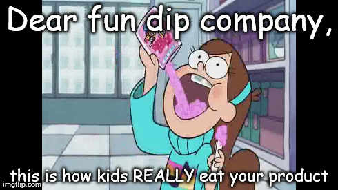 Fun Dip Company | Dear fun dip company, this is how kids REALLY eat your product | image tagged in gravity falls,fun dip,mabel,pines,alex hirsch | made w/ Imgflip meme maker