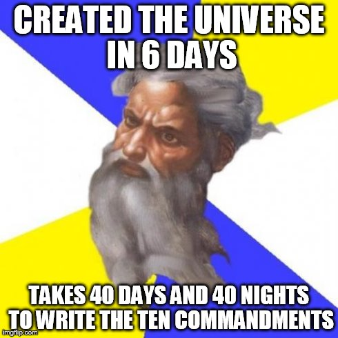 Advice God Meme | CREATED THE UNIVERSE IN 6 DAYS TAKES 40 DAYS AND 40 NIGHTS TO WRITE THE TEN COMMANDMENTS | image tagged in memes,advice god,AdviceAtheists | made w/ Imgflip meme maker
