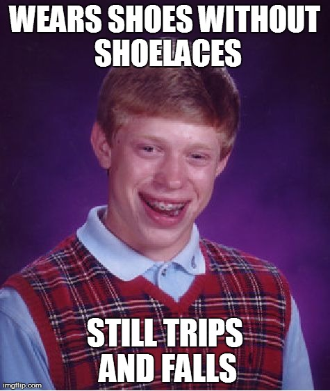 Bad Luck Brian Meme | WEARS SHOES WITHOUT SHOELACES STILL TRIPS AND FALLS | image tagged in memes,bad luck brian | made w/ Imgflip meme maker