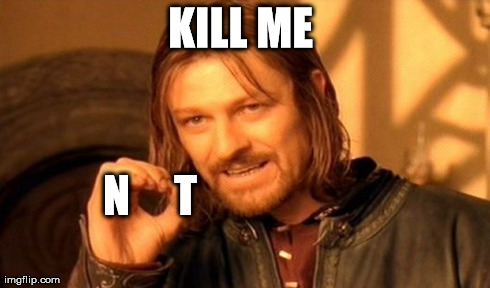 One Does Not Simply Meme | KILL ME  N     T | image tagged in memes,one does not simply | made w/ Imgflip meme maker