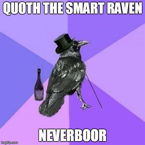 Rich Raven | QUOTH THE SMART RAVEN NEVERBOOR | image tagged in memes,rich raven | made w/ Imgflip meme maker