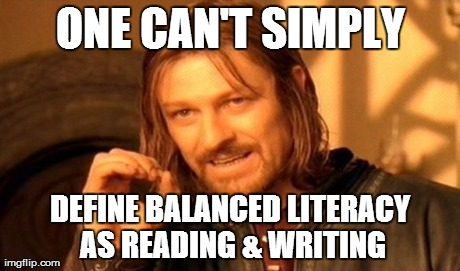 One Does Not Simply Meme | ONE CAN'T SIMPLY DEFINE BALANCED LITERACY AS READING & WRITING | image tagged in memes,one does not simply | made w/ Imgflip meme maker