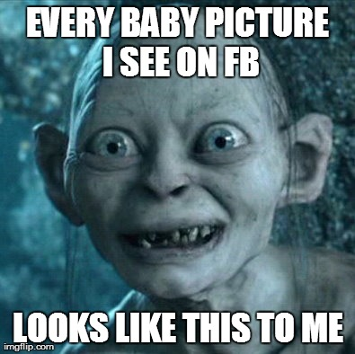 well human baby at least  | EVERY BABY PICTURE I SEE ON FB LOOKS LIKE THIS TO ME | image tagged in memes,gollum,baby,facebook | made w/ Imgflip meme maker