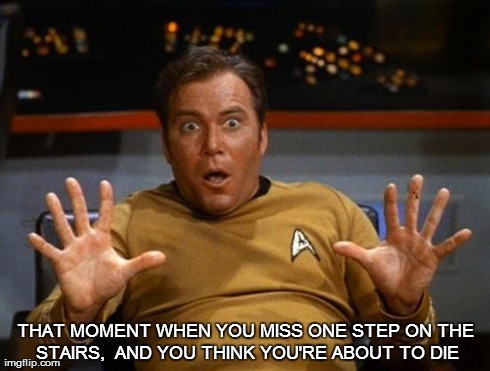 Kirk | THAT MOMENT WHEN YOU MISS ONE STEP ON THE STAIRS,  AND YOU THINK YOU'RE ABOUT TO DIE | image tagged in kirk | made w/ Imgflip meme maker