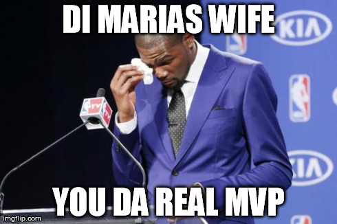 You The Real MVP 2 Meme | DI MARIAS WIFE YOU DA REAL MVP | image tagged in you da real mvp | made w/ Imgflip meme maker