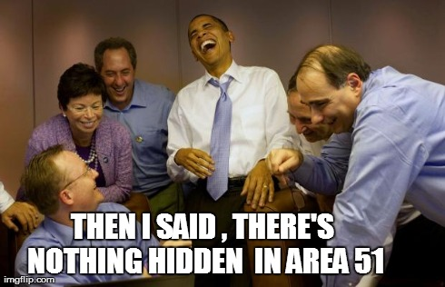 And then I said Obama Meme | THEN I SAID , THERE'S NOTHING HIDDEN  IN AREA 51 | image tagged in memes,and then i said obama | made w/ Imgflip meme maker