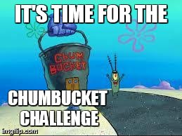 Plakton | IT'S TIME FOR THE CHUMBUCKET CHALLENGE | image tagged in plakton | made w/ Imgflip meme maker