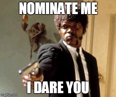 Say That Again I Dare You | NOMINATE ME I DARE YOU | image tagged in memes,say that again i dare you | made w/ Imgflip meme maker