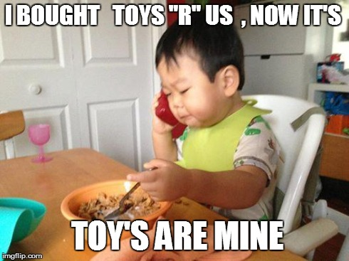 "No Bullshit Business Baby Meme | I BOUGHT   TOYS ""R"" US  , NOW IT'S    TOY'S ARE MINE 