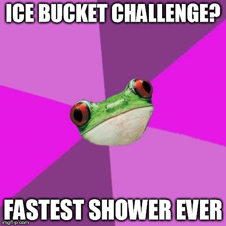 Foul Bachelorette Frog | ICE BUCKET CHALLENGE? FASTEST SHOWER EVER | image tagged in memes,foul bachelorette frog | made w/ Imgflip meme maker