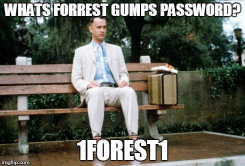 Forrest Gump | WHATS FORREST GUMPS PASSWORD? 1FOREST1 | image tagged in forrest gump | made w/ Imgflip meme maker