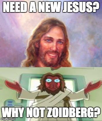 Need a new Jesus? | NEED A NEW JESUS? WHY NOT ZOIDBERG? | image tagged in memes,smiling jesus,why not zoidberg | made w/ Imgflip meme maker