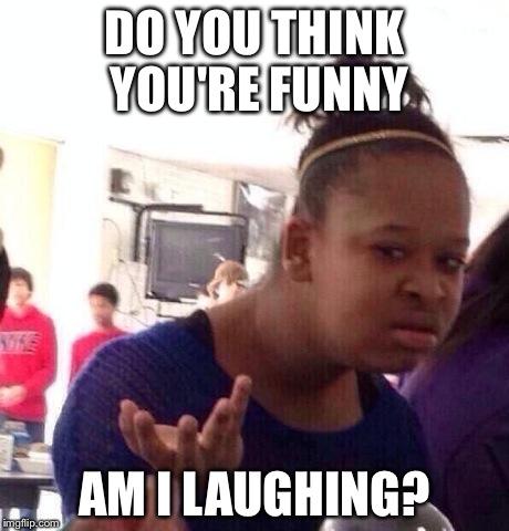 bnjej black girl wat meme imgflip,Funny Laughing Meme