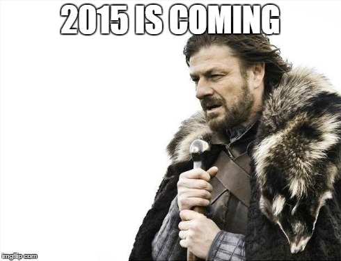 Brace Yourselves X is Coming Meme | 2015 IS COMING | image tagged in memes,brace yourselves x is coming | made w/ Imgflip meme maker