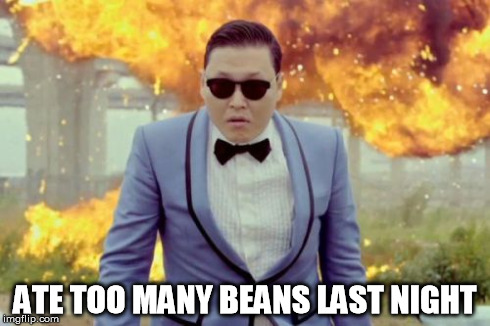 PSY GUY GETS GAS | ATE TOO MANY BEANS LAST NIGHT | image tagged in memes,gangnam style psy | made w/ Imgflip meme maker