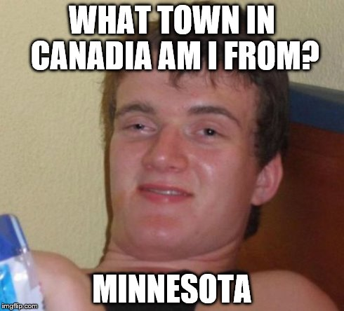 summer is coming to an end | WHAT TOWN IN CANADIA AM I FROM? MINNESOTA | image tagged in memes,10 guy,minnesota,winter,canada,stoned | made w/ Imgflip meme maker
