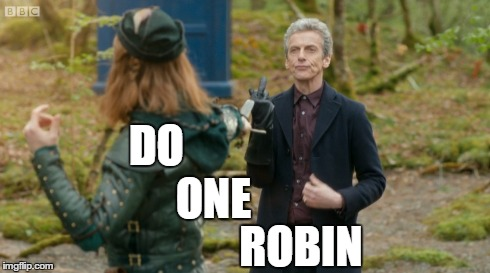Do one robin | ONE ROBIN DO | image tagged in dr who,robin hood | made w/ Imgflip meme maker