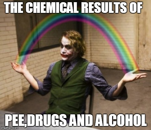 Joker Rainbow Hands | THE CHEMICAL RESULTS OF PEE,DRUGS AND ALCOHOL | image tagged in memes,joker rainbow hands | made w/ Imgflip meme maker