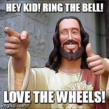 Christ | HEY KID! RING THE BELL! LOVE THE WHEELS! | image tagged in christ | made w/ Imgflip meme maker