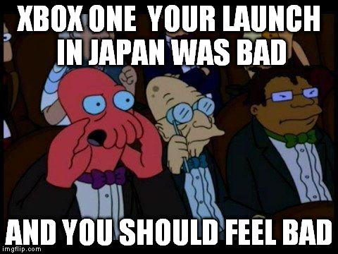 Why did Microsoft even try? | XBOX ONE  YOUR LAUNCH IN JAPAN WAS BAD AND YOU SHOULD FEEL BAD | image tagged in memes,you should feel bad zoidberg,xbox vs ps4,xbox one,video games,gaming | made w/ Imgflip meme maker