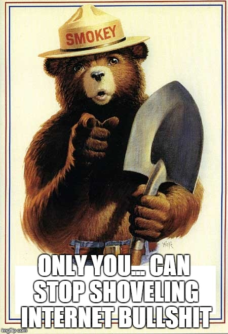 Smokey the Bear Bullshit Meme | ONLY YOU... CAN STOP SHOVELING INTERNET BULLSHIT | image tagged in smokey the bear,bullshit,snopes,internet story,fake | made w/ Imgflip meme maker