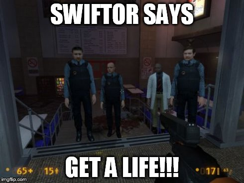 BM Employees | SWIFTOR SAYS GET A LIFE!!! | image tagged in memes,bm employees | made w/ Imgflip meme maker