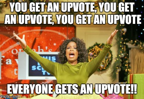 When someone comments on my meme | YOU GET AN UPVOTE, YOU GET AN UPVOTE, YOU GET AN UPVOTE EVERYONE GETS AN UPVOTE!! | image tagged in memes,you get an x and you get an x,funny,truth,oprah,oprah excited | made w/ Imgflip meme maker