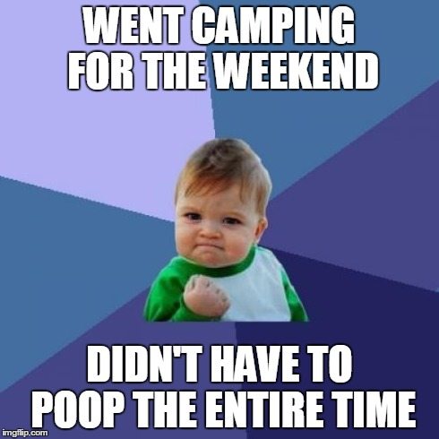 Success Kid Meme | WENT CAMPING FOR THE WEEKEND DIDN'T HAVE TO POOP THE ENTIRE TIME | image tagged in memes,success kid,AdviceAnimals | made w/ Imgflip meme maker