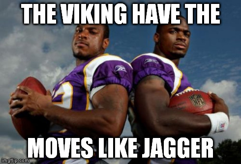 Viking Dudes | THE VIKING HAVE THE MOVES LIKE JAGGER | image tagged in memes,viking dudes | made w/ Imgflip meme maker